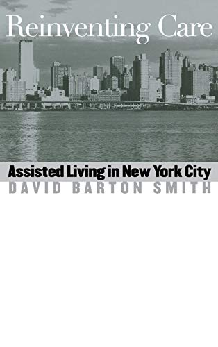 Reinventing Care: Assisted Living in New York City: David Barton Smith