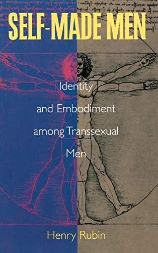 Self-made Men: Identity and Embodiment Among Transsexual Men (Hardback): Henry Rubin