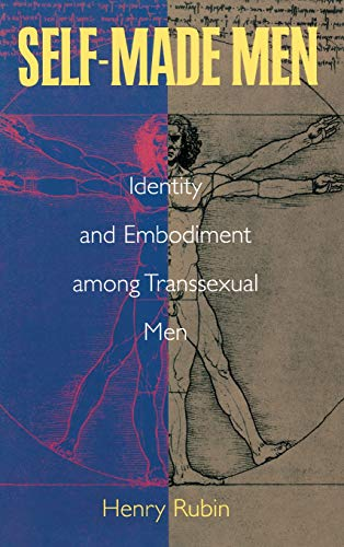 Self-Made Men: Identity and Embodiiment Among Transsexual Men: Henry Bubin