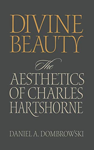 Divine Beauty: The Aesthetics of Charles Hartshorne (Hardback): Daniel A. Dombrowski