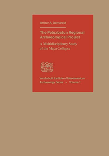 9780826514431: The Petexbatun Regional Archaeological Project: A Multidisciplinary Study of the Maya Collapse (Vanderbilt Institute of Mesoamerican Archaeology Monograph)