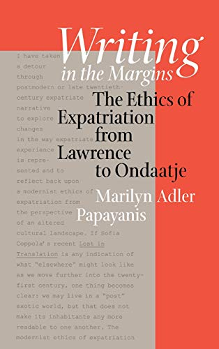 Writing in the Margins: The Ethics of Expatriation from Lawrence to Ondaatje (Hardback): Marilyn ...