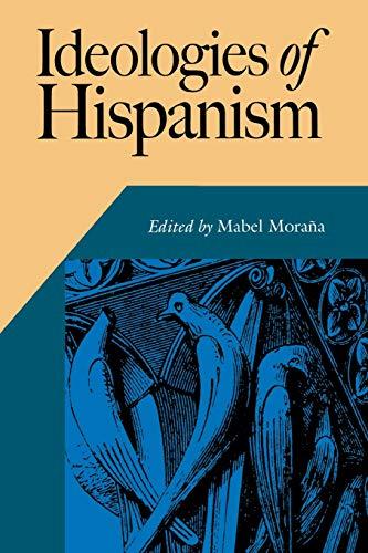 9780826514721: Ideologies of Hispanism (Hispanic Issues)