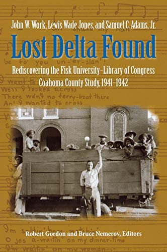 9780826514851: Lost Delta Found: Rediscovering the Fisk University-Library of Congress Coahoma County Study, 1941-1942: Rediscovering the Fisk University - Library of Congress Coahoma County Folklore Project