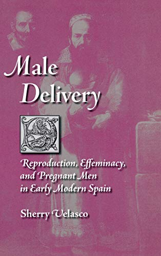 Male Delivery: Reproduction, Effeminacy, and Pregnant Men: Sherry Velasco