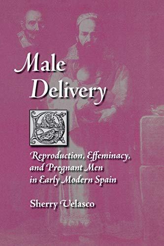 Male Delivery: Reproduction, Effeminacy, and Pregnant Men: Velasco, Sherry