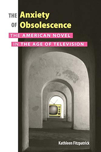 9780826515209: The Anxiety of Obsolescence: The American Novel in the Age of Television