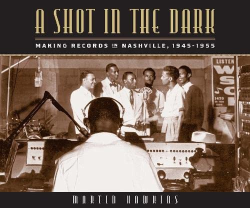 A Shot in the Dark: Making Records in Nashville, 1945-1955 (9780826515322) by Martin Hawkins