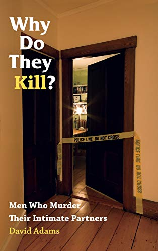9780826515681: Why Do They Kill?: Men Who Murder Their Intimate Partners