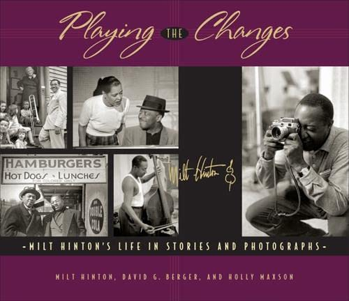 Playing the Changes: Milt Hinton s Life in Stories and Photographs (Mixed media product): Milt ...