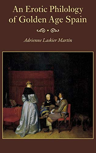 An Erotic Philology of Golden Age Spain (Hardback): Adrienne Laskier Martin