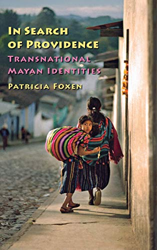 In Search of Providence: Transnational Mayan Identities (Paperback): Patricia Foxen