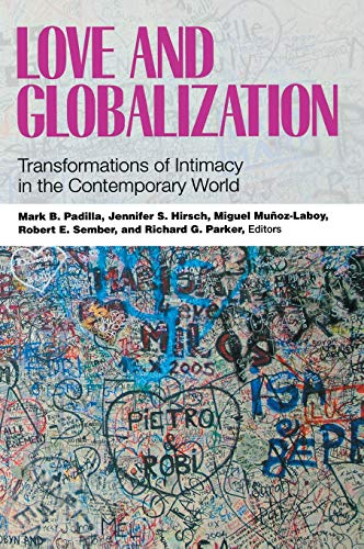 Love and Globalization: Transformations of Intimacy in the Contemp.: Padilla, Mark B./Hirsch,