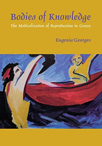 Bodies of Knowledge: The Medicalization of Reproduction in Greece: Georges, Eugenia