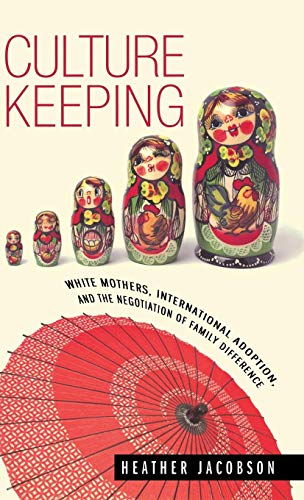 Cutlure Keeping: White Mothers, International Adoption, and the Ne.: Jacobson, Heather