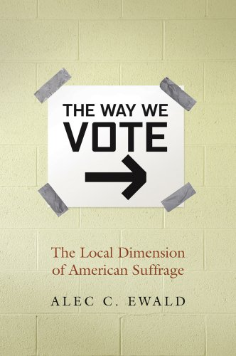 The Way we Vote: The Local Dimension of American Suffrage: Ewald, Alec C.