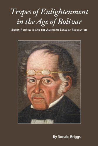9780826516930: Tropes of Enlightenment in the Age of Bolivar: Simon Rodriguez and the American Essay at Revolution