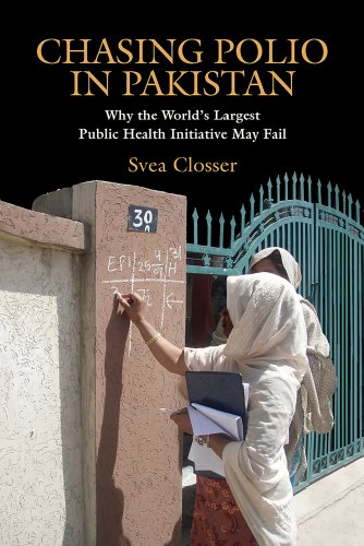 Chasing Polio in Pakistan: Why the World's Largest Public Health I.: Closser, Svea