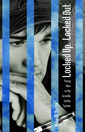 Locked Up, Locked Out: Young Men in the Juvenile Justice System (Hardback): Anne M Nurse