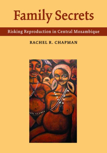 Family Secrets: Risking Reproduction in Central Mozambique: Chapman, Rachel R.