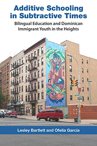 9780826517623: Additive Schooling in Subtractive Times: Bilingual Education and Dominican Immigrant Youth in the Heights