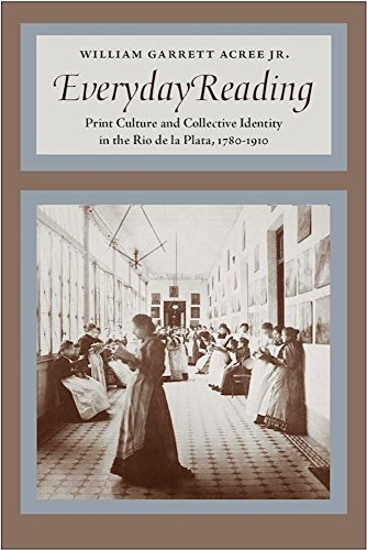 Everyday Reading: Print Culture and Collective Identity in the Rio de la Plata, 1780-1910 (Hardback...