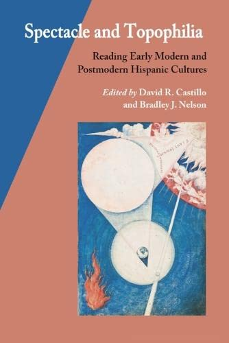 9780826518163: Spectacle and Topophilia: Reading Early Modern and Postmodern Hispanic Cultures (Hispanic Issues)