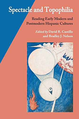 9780826518170: Spectacle and Topophilia: Reading Early Modern and Postmodern Hispanic Cultures (Hispanic Issues)
