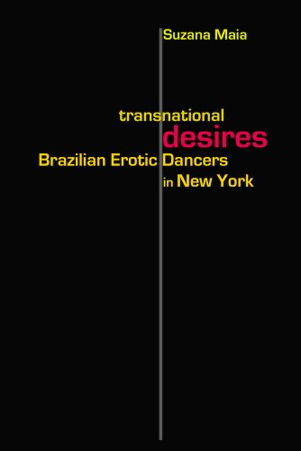 Transnational Desires: Brazilian Erotic Dancers in New York (Hardback): Suzana Maia