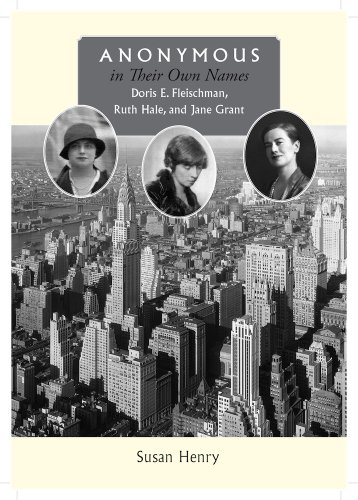 Anonymous in Their Own Names: Doris E. Fleischman, Ruth Hale, and .: Henry, Susan