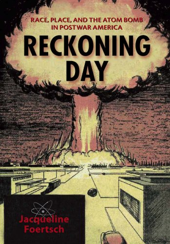Reckoning Day: Race, Place, and the Atom Bomb in Postwar America (Hardback): Jacqueline Foertsch