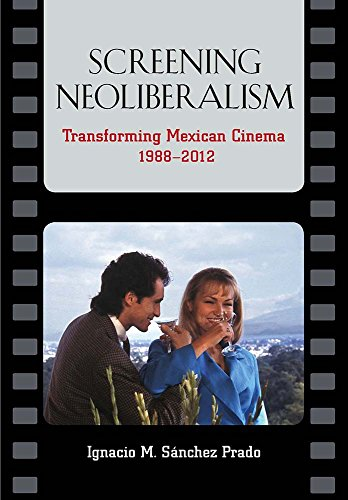 9780826519665: Screening Neoliberalism: Transforming Mexican Cinema, 1988-2012