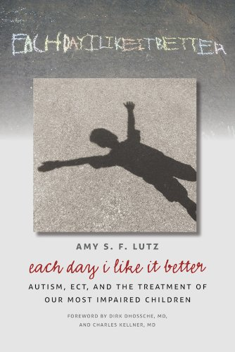 9780826519764: Each Day I Like It Better: Autism, ECT, and the Treatment of Our Most Impaired Children