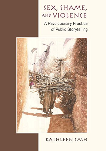 Sex, Shame, and Violence: A Revolutionary Practice of Public Storytelling in Poor Communities: Cash...