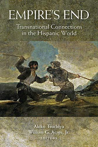 Empire's End: Transnational Connections in the Hispanic World (Paperback): Akiko Tsuchiya