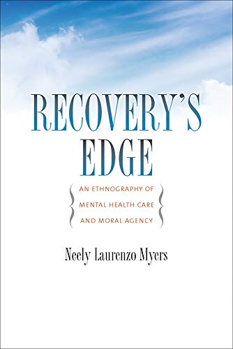 Recovery s Edge: An Ethnography of Mental Health Care and Moral Agency (Hardback): Neely Laurenzo ...