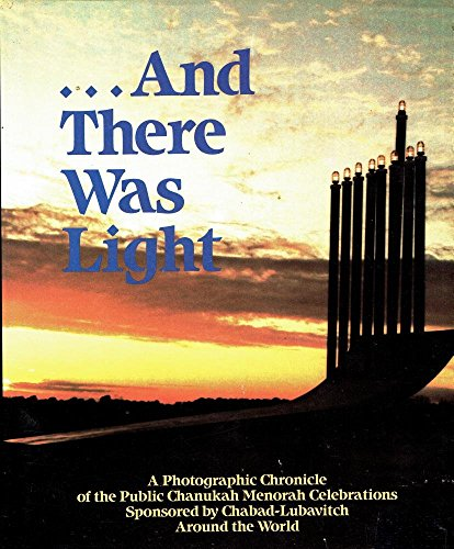 9780826603791: And There Was Light: A Photographic Chronicle of the Public Menorah Celebrations Sponsored by Chabad-lubavitch Around the World