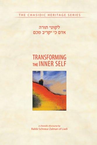 Transforming the Inner Self [The Chassidic Heritage: Zalman, Rabbi Schneur