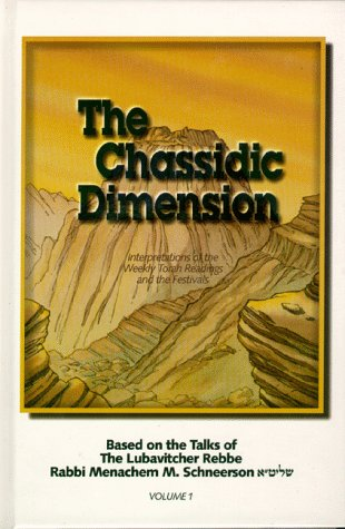 The Chassidic Dimension: Interpretations of the Weekly Torah Readings and Festivals Based on the ...