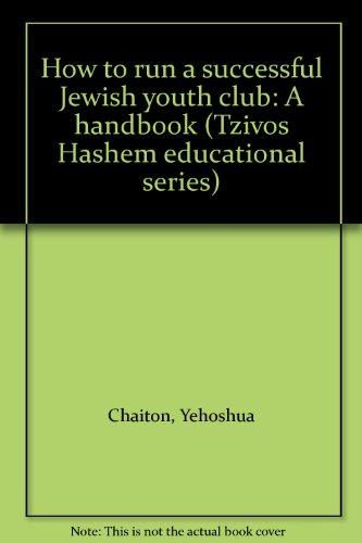 How to run a successful Jewish youth club: A handbook (Tzivos Hashem educational series): Chaiton, ...