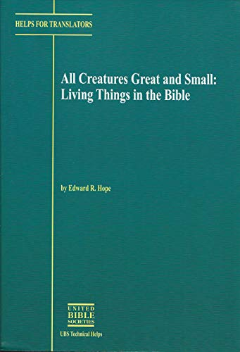 9780826700384: All Creatures Great and Small: Living Things in the Bible (UBS Technical Helps)