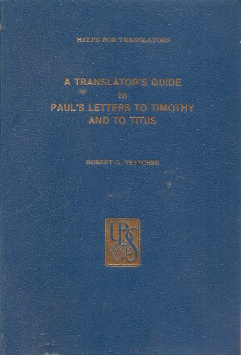 Translators Guide to Paul's Letters to Timothy and to Titus (Helps for Translators): Robert G. ...