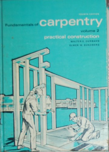 Fundamentals of Carpentry: Practical Construction, Volume 2: Durbahn, Walter E.;