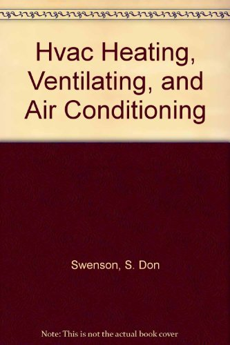 HVAC: Heating, Ventilating, and Air Conditioning: Swenson, S. Don