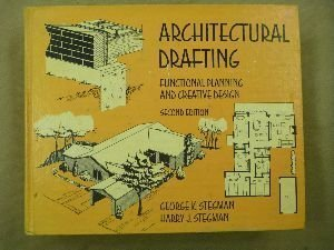 Architectural Drafting: Functional Planning and Creative Design (Second Edition): George K. Stegman...