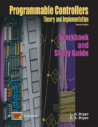 Programmable Controllers Theory and Implementation Workbook and Study Guide: L. A. Bryan, E. A. ...