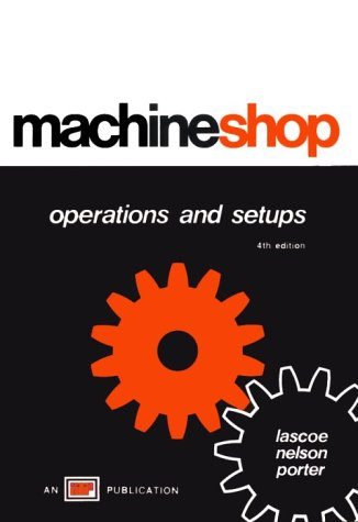 Machine Shop Operations and Setups: Lascoe, Orville D.;