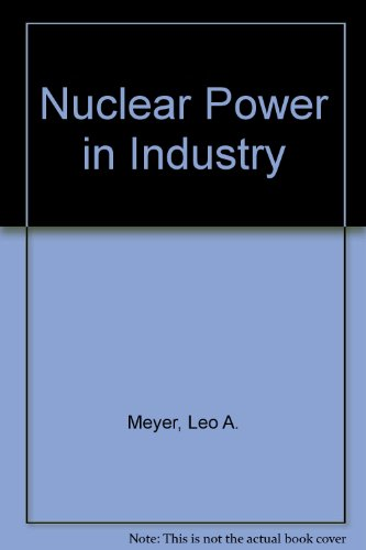 Nuclear Power in Industry: A Guide for Tradesmen and Technicians (0826934021) by Leo A. Meyer