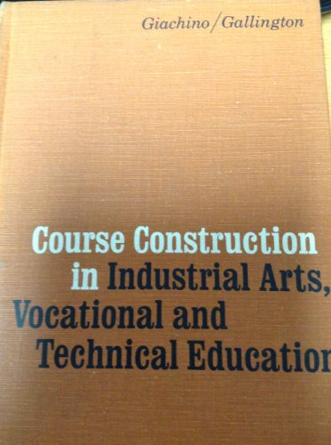 Course Construction in Industrial Arts and Vocational: Giachino And Gallington
