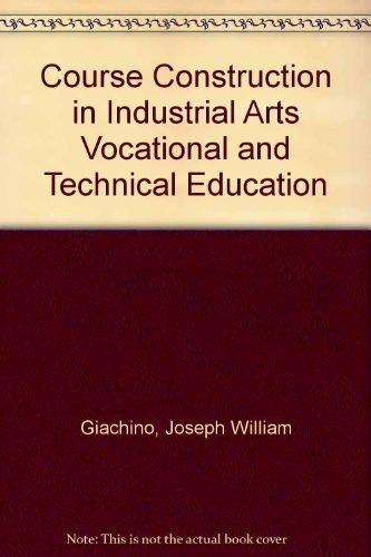 Course Construction in Industrial Arts, Vocational and: Giachino, Joseph William